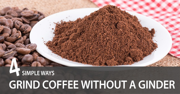 Grind Coffee without a Coffee Grinder