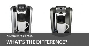 Keurig K475 vs K575 – What's the Difference? (2018 Comparison)